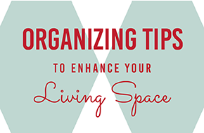 Organizing Tips to Enhance your Living Space
