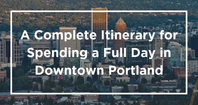 A Complete Itinerary for Spending a Full Day in Downtown Portland, Mapped