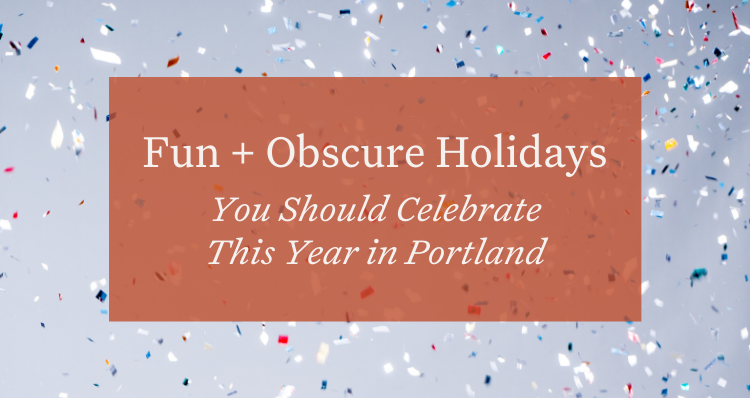 Fun + Obscure Holidays You Should Celebrate This Year in Portland